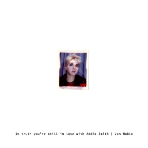 """In truth you're still in love (with Addie Smith) - A 7"""" single poem pamphlet, 2010"""